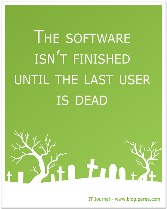 The software isn't finished until the last user is dead. @QArea
