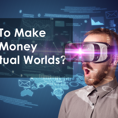 How To Make Real Money In Virtual Worlds? VR/AR Drives Mobile App Development
